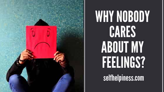 why nobody cares about my feelings